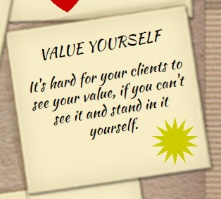 To get more clients, value yourself