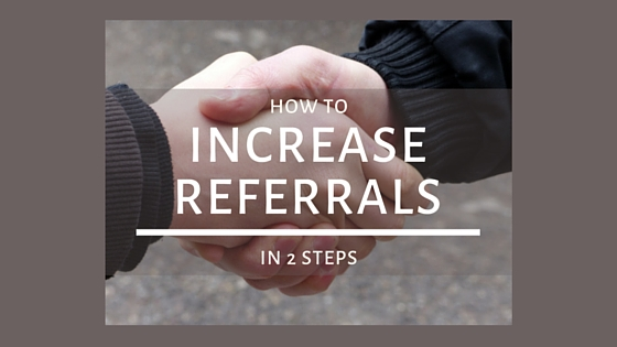 To get more clients, get more referrals--here are 2 steps that do it