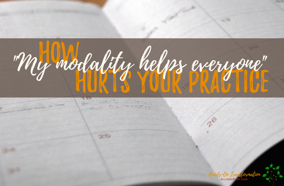 "How ""My modality helps everyone"" hurts your practice"