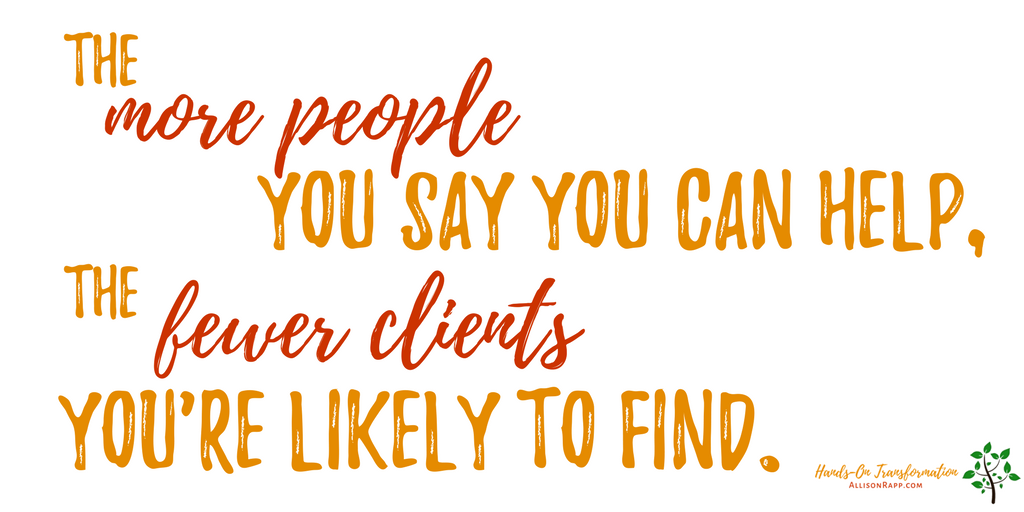 The more people you say you can help, the fewer clients you're likely to find.