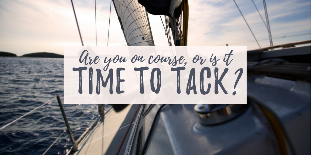 Are you on course or is it time to tack?