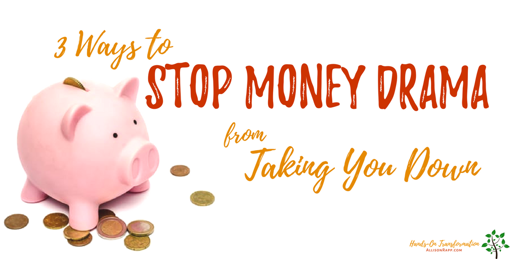 3 Ways to Stop Money Drama from Taking You Down