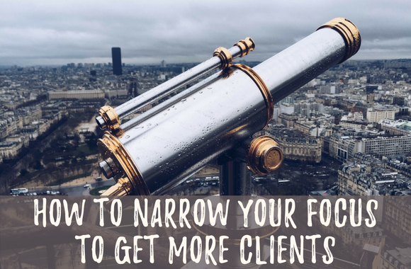 Narrow your marketing focus to get more clients